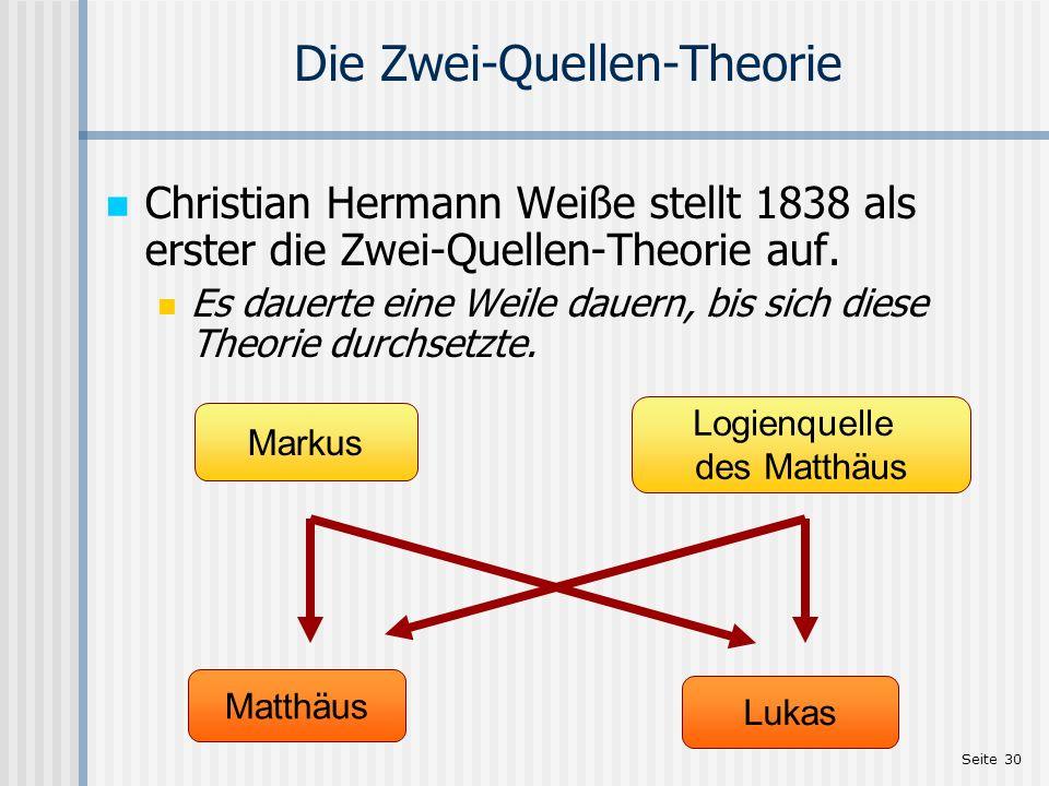 Seite 30 Die Zwei-Quellen-Theorie Christian Hermann Weiße stellt 1838 als erster die Zwei-Quellen-Theorie auf. Es dauerte eine Weile dauern, bis sich