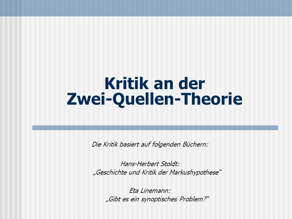 Kritik an der Zwei-Quellen-Theorie Die Kritik basiert auf folgenden Büchern: Hans-Herbert Stoldt: Geschichte und Kritik der Markushypothese Eta Linema