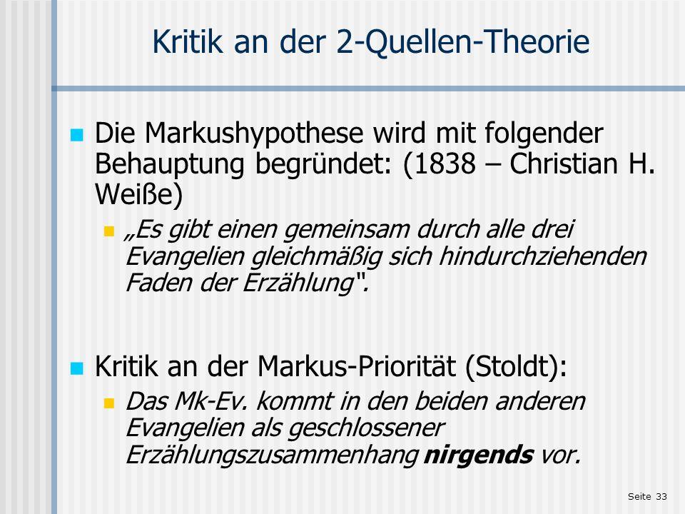 Seite 33 Kritik an der 2-Quellen-Theorie Die Markushypothese wird mit folgender Behauptung begründet: (1838 – Christian H. Weiße) Es gibt einen gemein