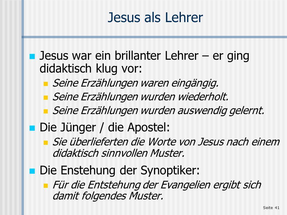 Seite 41 Jesus als Lehrer Jesus war ein brillanter Lehrer – er ging didaktisch klug vor: Seine Erzählungen waren eingängig. Seine Erzählungen wurden w
