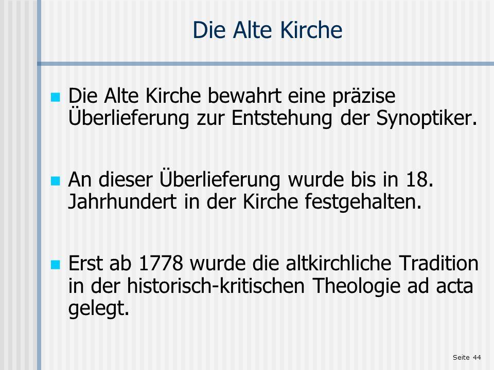 Seite 44 Die Alte Kirche Die Alte Kirche bewahrt eine präzise Überlieferung zur Entstehung der Synoptiker. An dieser Überlieferung wurde bis in 18. Ja