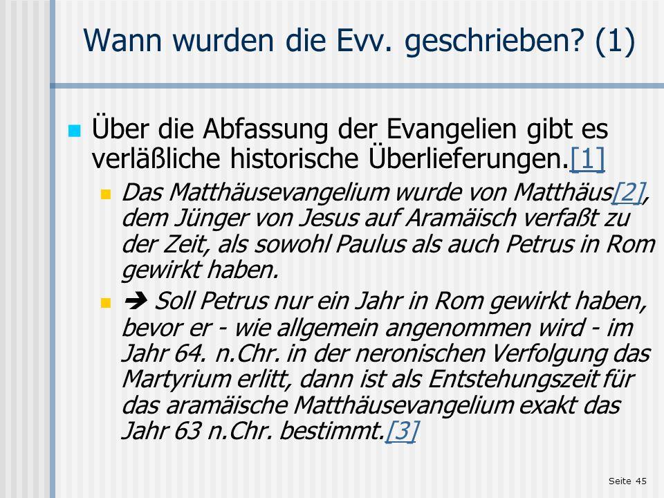 Seite 45 Wann wurden die Evv. geschrieben? (1) Über die Abfassung der Evangelien gibt es verläßliche historische Überlieferungen.[1][1] Das Matthäusev