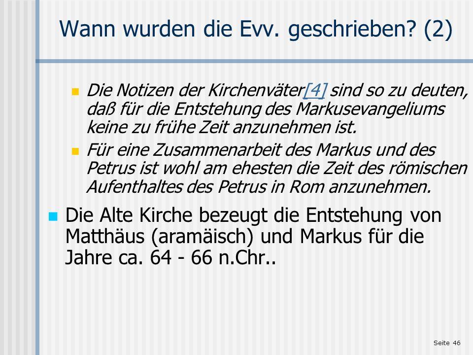 Seite 46 Wann wurden die Evv. geschrieben? (2) Die Notizen der Kirchenväter[4] sind so zu deuten, daß für die Entstehung des Markusevangeliums keine z