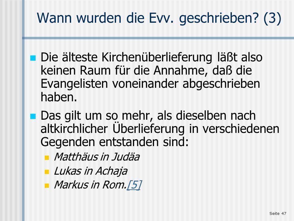 Seite 47 Wann wurden die Evv. geschrieben? (3) Die älteste Kirchenüberlieferung läßt also keinen Raum für die Annahme, daß die Evangelisten voneinande