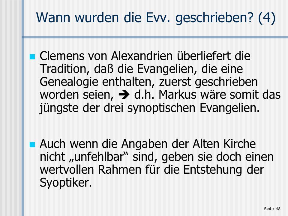 Seite 48 Wann wurden die Evv. geschrieben? (4) Clemens von Alexandrien überliefert die Tradition, daß die Evangelien, die eine Genealogie enthalten, z