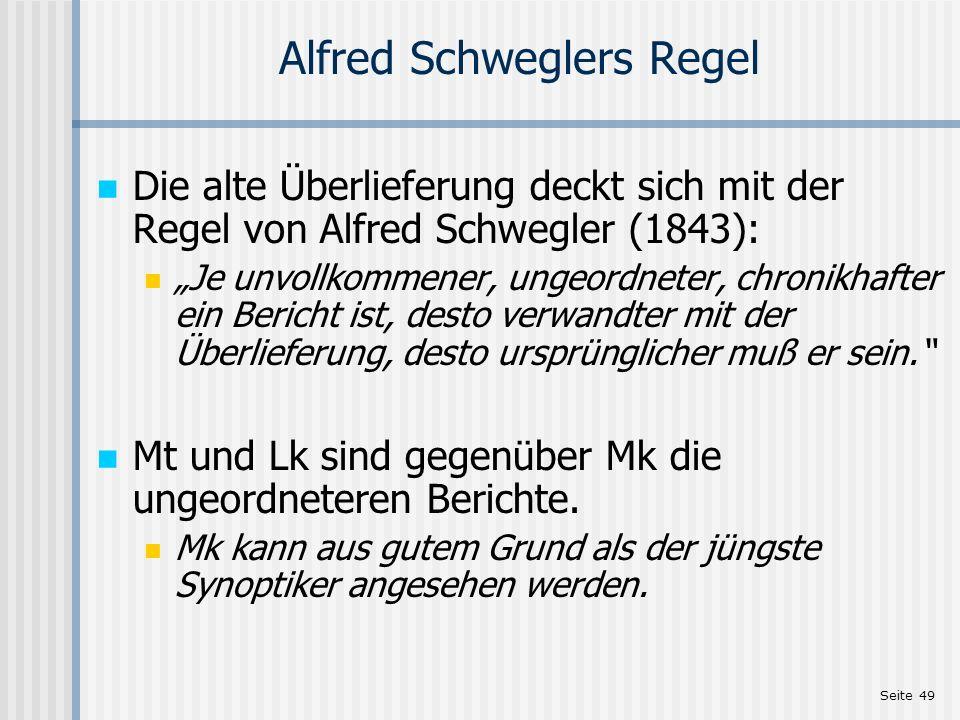 Seite 49 Alfred Schweglers Regel Die alte Überlieferung deckt sich mit der Regel von Alfred Schwegler (1843): Je unvollkommener, ungeordneter, chronik