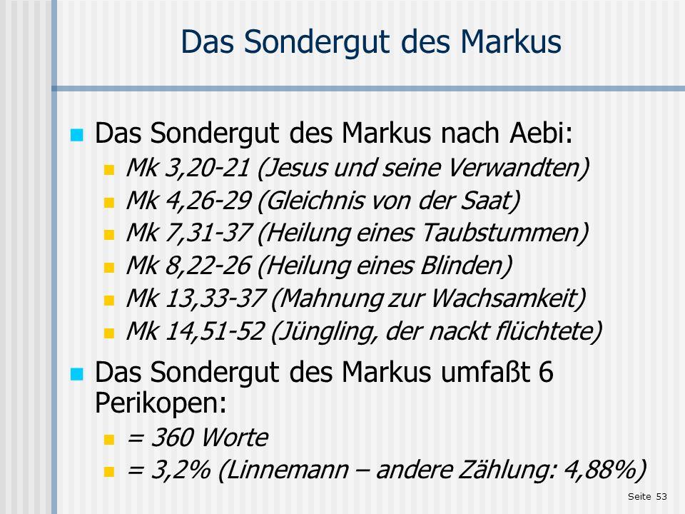 Seite 53 Das Sondergut des Markus Das Sondergut des Markus nach Aebi: Mk 3,20-21 (Jesus und seine Verwandten) Mk 4,26-29 (Gleichnis von der Saat) Mk 7