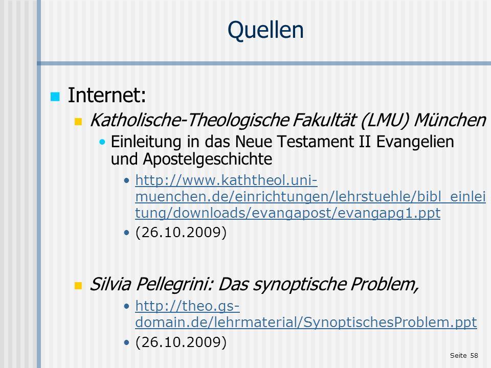 Seite 58 Quellen Internet: Katholische-Theologische Fakultät (LMU) München Einleitung in das Neue Testament II Evangelien und Apostelgeschichte http:/