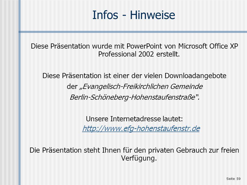 Seite 59 Infos - Hinweise Diese Präsentation wurde mit PowerPoint von Microsoft Office XP Professional 2002 erstellt. Diese Präsentation ist einer der