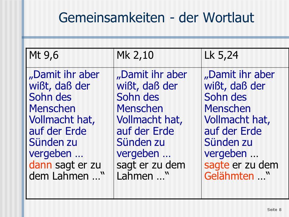 Seite 8 Gemeinsamkeiten - der Wortlaut Mt 9,6Mk 2,10Lk 5,24 Damit ihr aber wißt, daß der Sohn des Menschen Vollmacht hat, auf der Erde Sünden zu verge