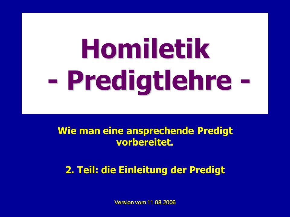 Version vom 11.08.2006 Homiletik - Predigtlehre - Wie man eine ansprechende Predigt vorbereitet.