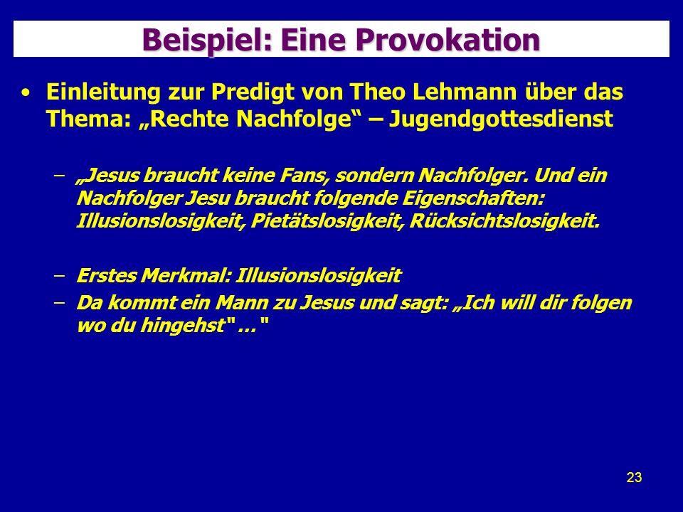 23 Beispiel: Eine Provokation Einleitung zur Predigt von Theo Lehmann über das Thema: Rechte Nachfolge – Jugendgottesdienst –Jesus braucht keine Fans, sondern Nachfolger.