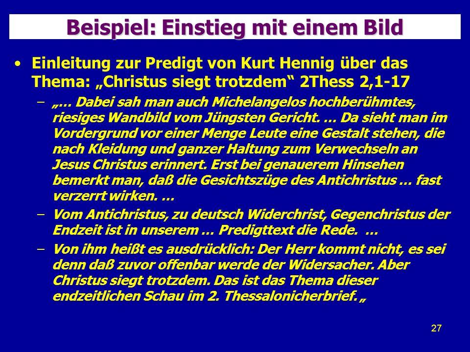 27 Beispiel: Einstieg mit einem Bild Einleitung zur Predigt von Kurt Hennig über das Thema: Christus siegt trotzdem 2Thess 2,1-17 –… Dabei sah man auch Michelangelos hochberühmtes, riesiges Wandbild vom Jüngsten Gericht.