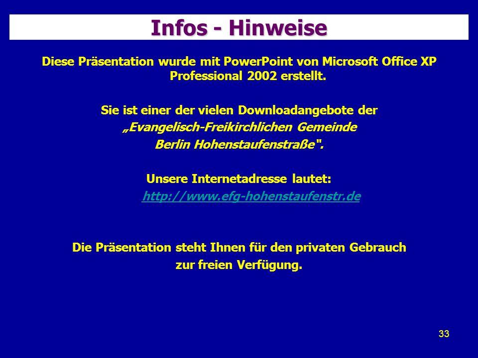 33 Infos - Hinweise Diese Präsentation wurde mit PowerPoint von Microsoft Office XP Professional 2002 erstellt.