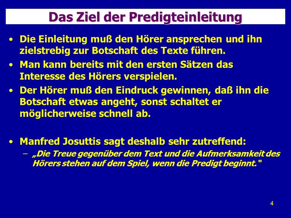 4 Das Ziel der Predigteinleitung Die Einleitung muß den Hörer ansprechen und ihn zielstrebig zur Botschaft des Texte führen.