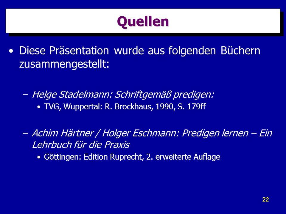 22 QuellenQuellen Diese Präsentation wurde aus folgenden Büchern zusammengestellt: –Helge Stadelmann: Schriftgemäß predigen: TVG, Wuppertal: R. Brockh