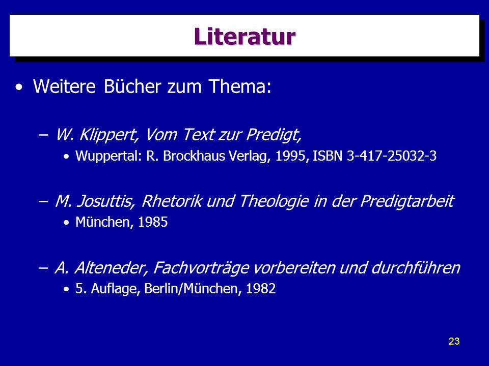 23 LiteraturLiteratur Weitere Bücher zum Thema: –W. Klippert, Vom Text zur Predigt, Wuppertal: R. Brockhaus Verlag, 1995, ISBN 3-417-25032-3 –M. Josut