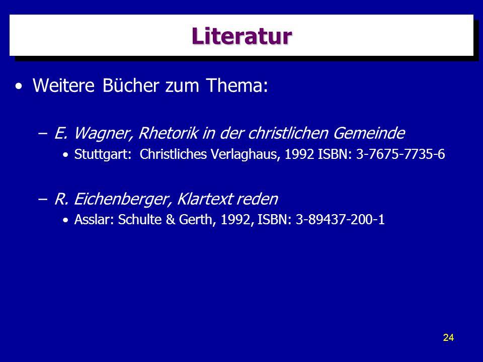 24 LiteraturLiteratur Weitere Bücher zum Thema: –E. Wagner, Rhetorik in der christlichen Gemeinde Stuttgart: Christliches Verlaghaus, 1992 ISBN: 3-767