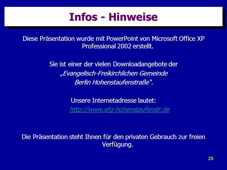25 Infos - Hinweise Diese Präsentation wurde mit PowerPoint von Microsoft Office XP Professional 2002 erstellt. Sie ist einer der vielen Downloadangeb