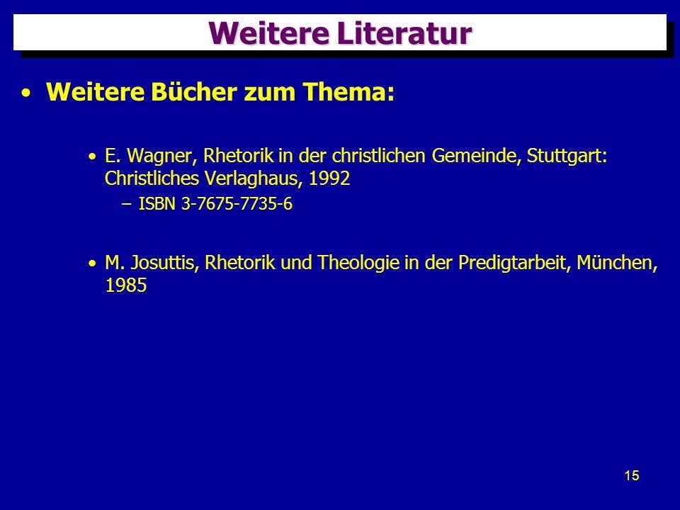 15 Weitere Literatur Weitere Bücher zum Thema: E. Wagner, Rhetorik in der christlichen Gemeinde, Stuttgart: Christliches Verlaghaus, 1992 –ISBN 3-7675