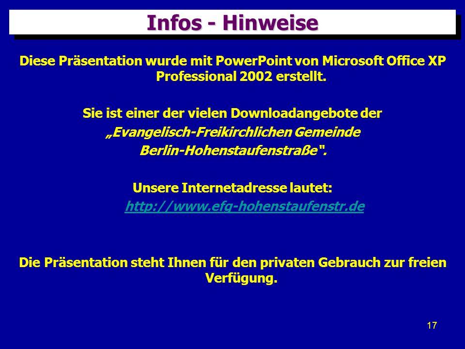 17 Infos - Hinweise Diese Präsentation wurde mit PowerPoint von Microsoft Office XP Professional 2002 erstellt. Sie ist einer der vielen Downloadangeb