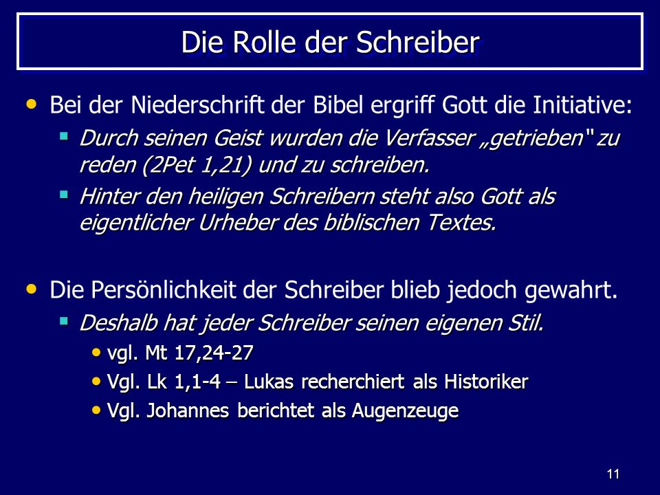 11 Die Rolle der Schreiber Bei der Niederschrift der Bibel ergriff Gott die Initiative: Durch seinen Geist wurden die Verfasser getrieben zu reden (2Pet 1,21) und zu schreiben.