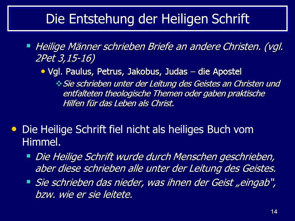 14 Die Entstehung der Heiligen Schrift Heilige Männer schrieben Briefe an andere Christen.
