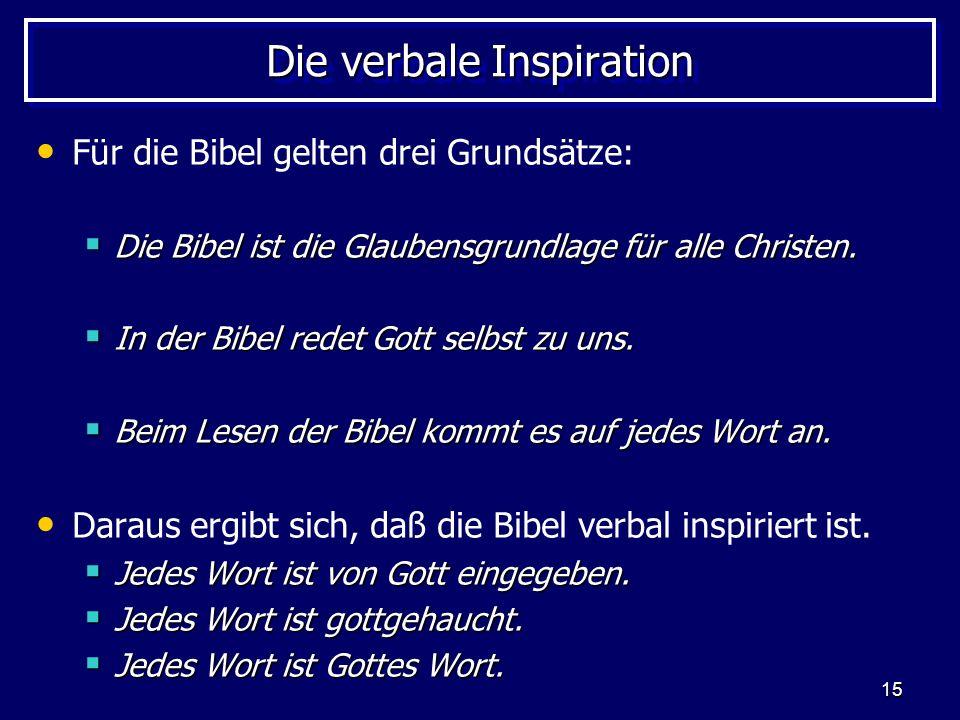 15 Die verbale Inspiration Für die Bibel gelten drei Grundsätze: Die Bibel ist die Glaubensgrundlage für alle Christen.