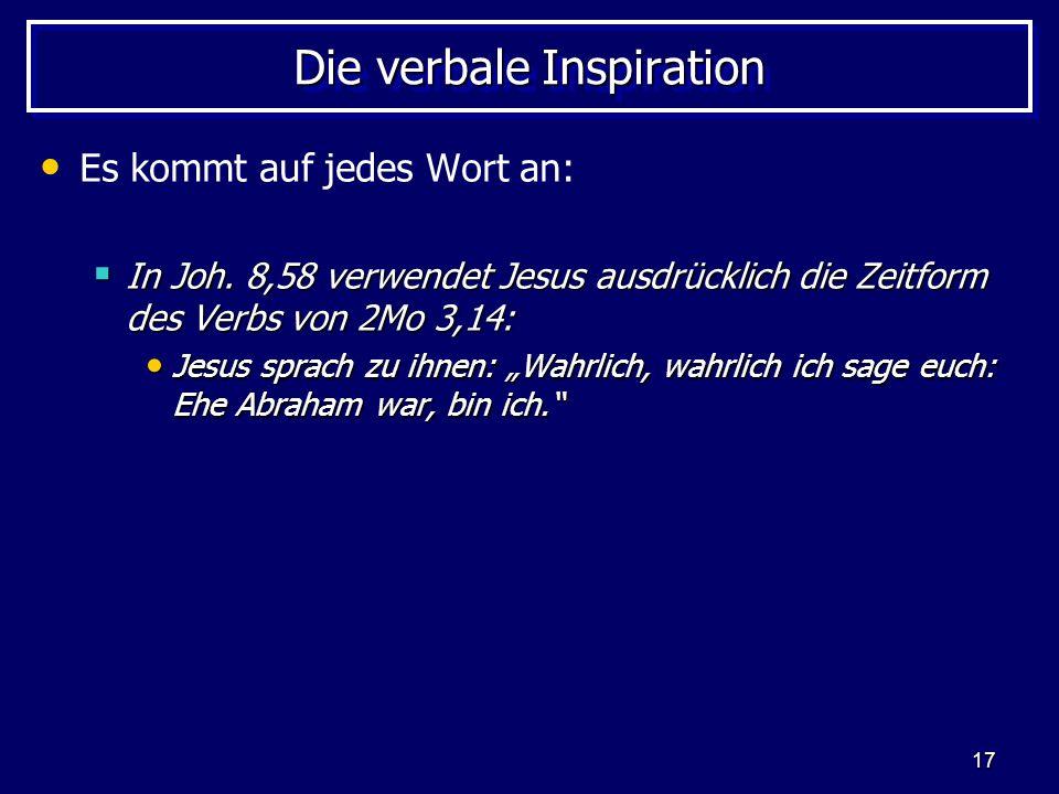 17 Die verbale Inspiration Es kommt auf jedes Wort an: In Joh.
