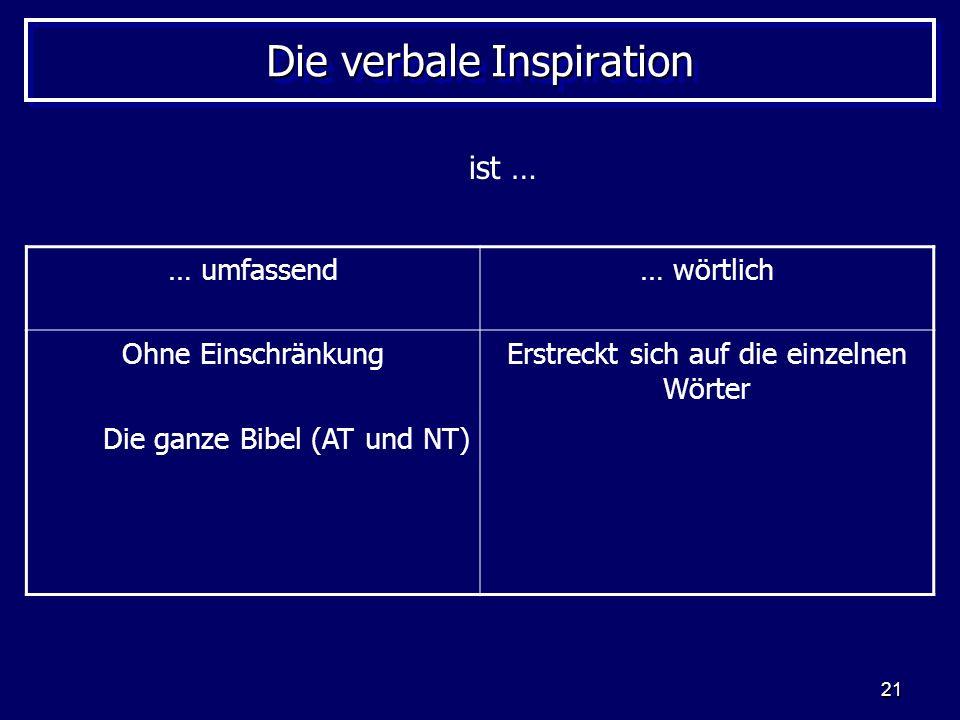 21 Die verbale Inspiration … umfassend… wörtlich Ohne Einschränkung Die ganze Bibel (AT und NT) Erstreckt sich auf die einzelnen Wörter ist …