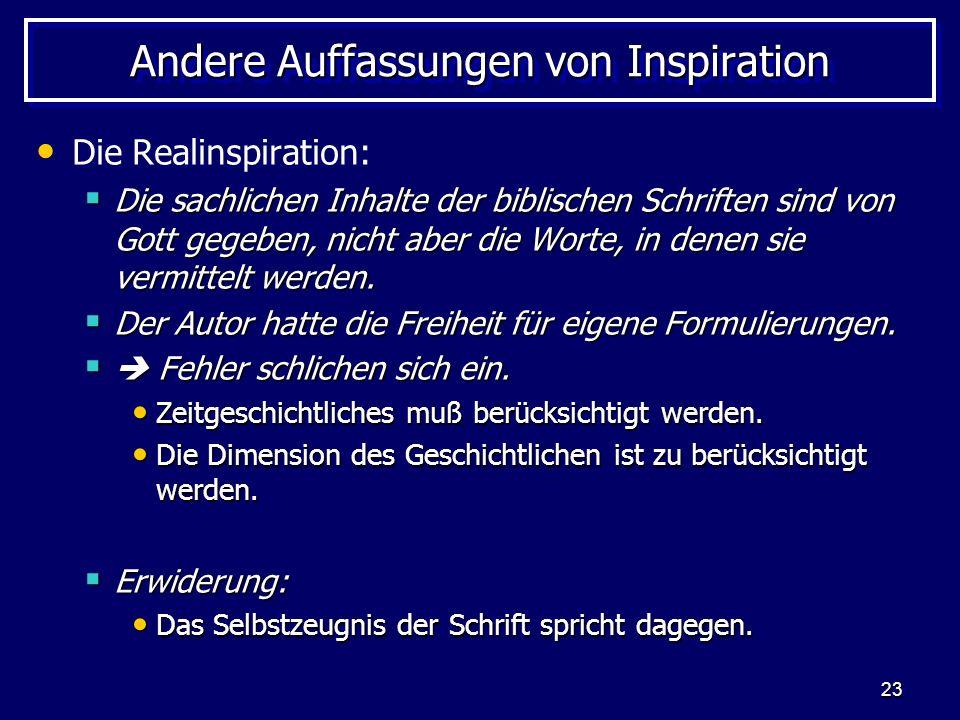23 Andere Auffassungen von Inspiration Die Realinspiration: Die sachlichen Inhalte der biblischen Schriften sind von Gott gegeben, nicht aber die Worte, in denen sie vermittelt werden.
