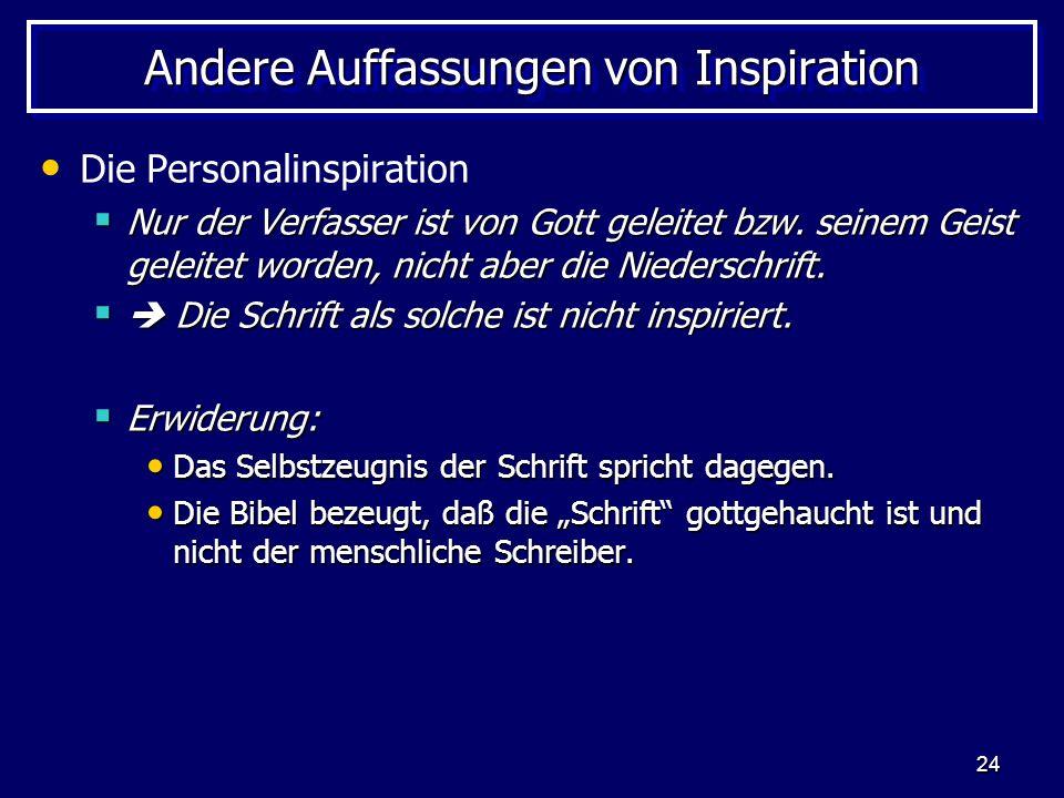 24 Andere Auffassungen von Inspiration Die Personalinspiration Nur der Verfasser ist von Gott geleitet bzw.