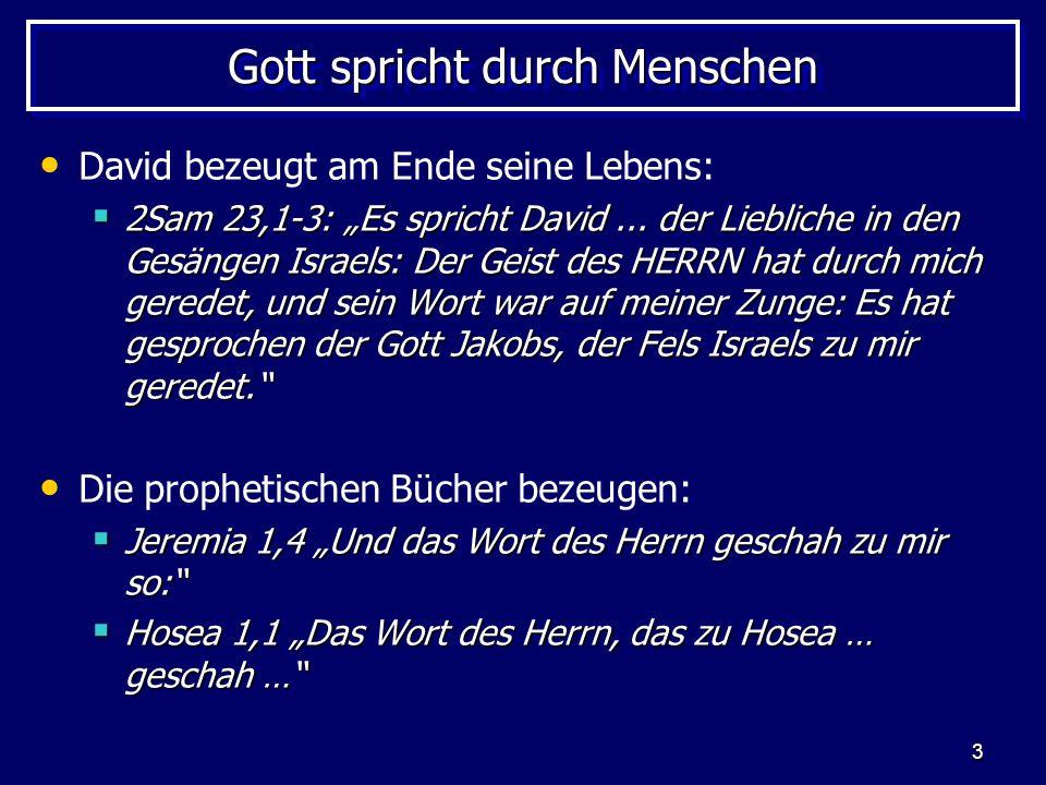 3 Gott spricht durch Menschen David bezeugt am Ende seine Lebens: 2Sam 23,1-3: Es spricht David...