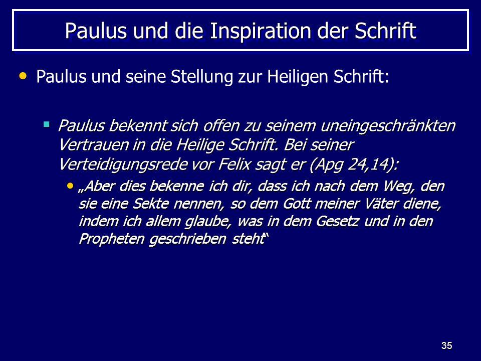 35 Paulus und die Inspiration der Schrift Paulus und seine Stellung zur Heiligen Schrift: Paulus bekennt sich offen zu seinem uneingeschränkten Vertrauen in die Heilige Schrift.