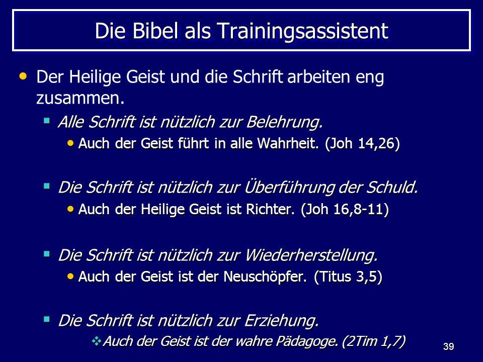 39 Die Bibel als Trainingsassistent Der Heilige Geist und die Schrift arbeiten eng zusammen.