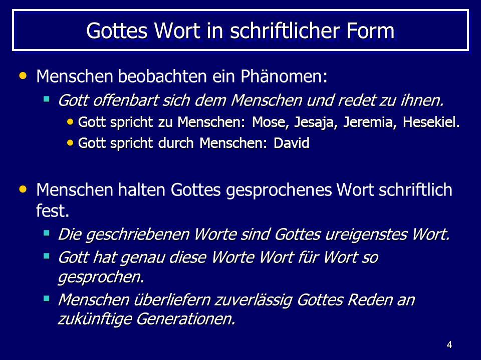 4 Gottes Wort in schriftlicher Form Menschen beobachten ein Phänomen: Gott offenbart sich dem Menschen und redet zu ihnen.