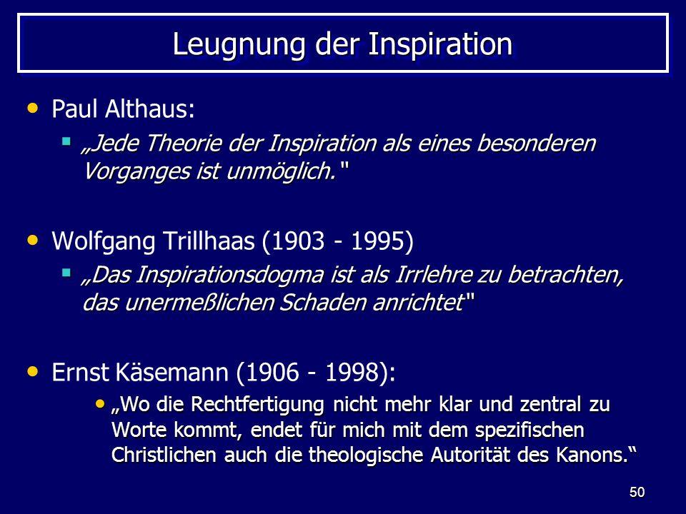 50 Leugnung der Inspiration Paul Althaus: Jede Theorie der Inspiration als eines besonderen Vorganges ist unmöglich.