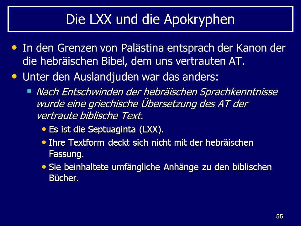 55 Die LXX und die Apokryphen In den Grenzen von Palästina entsprach der Kanon der die hebräischen Bibel, dem uns vertrauten AT.