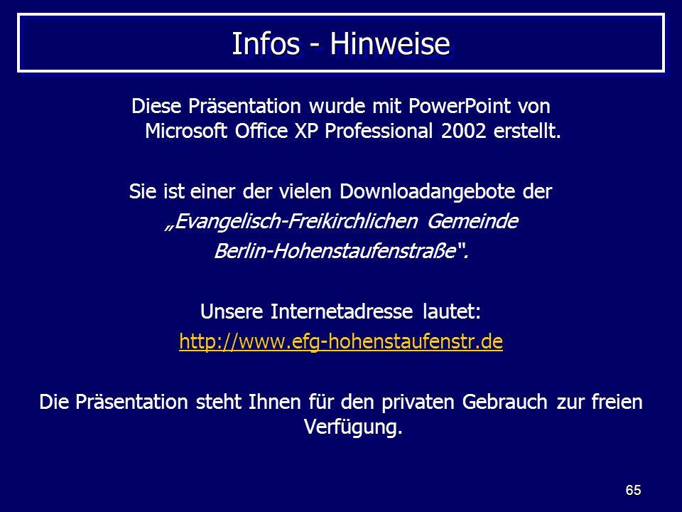 65 Infos - Hinweise Diese Präsentation wurde mit PowerPoint von Microsoft Office XP Professional 2002 erstellt.