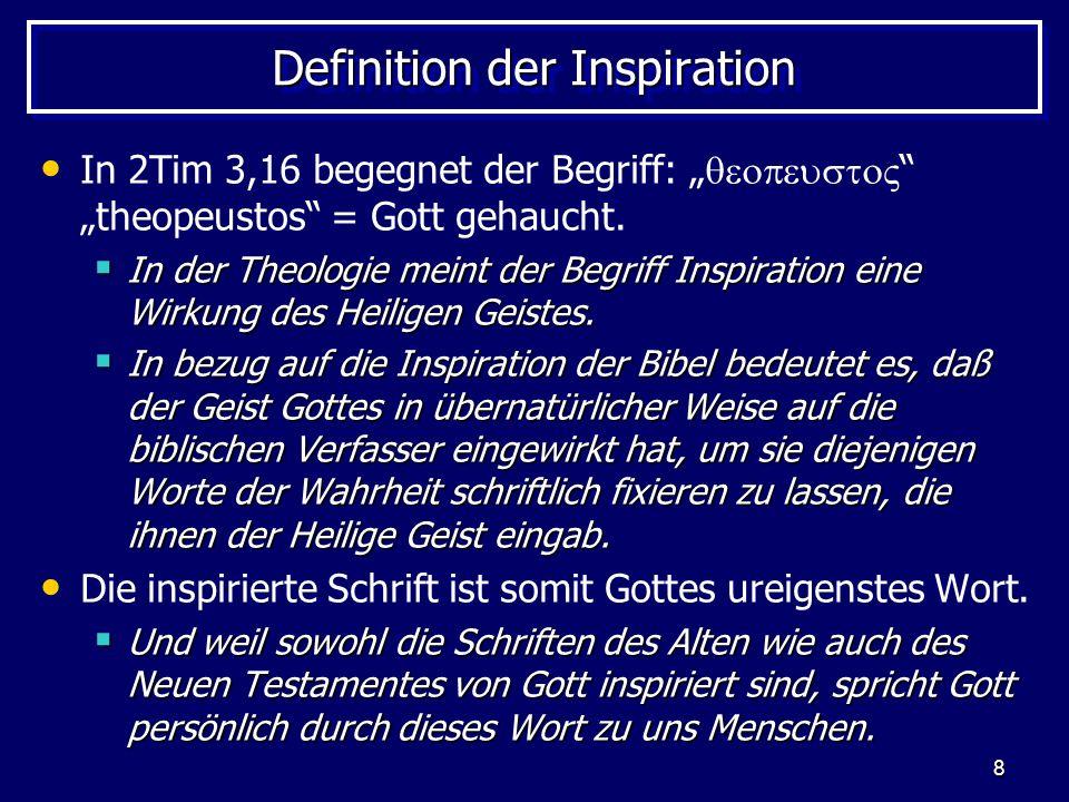 8 Definition der Inspiration In 2Tim 3,16 begegnet der Begriff: theopeustos = Gott gehaucht.