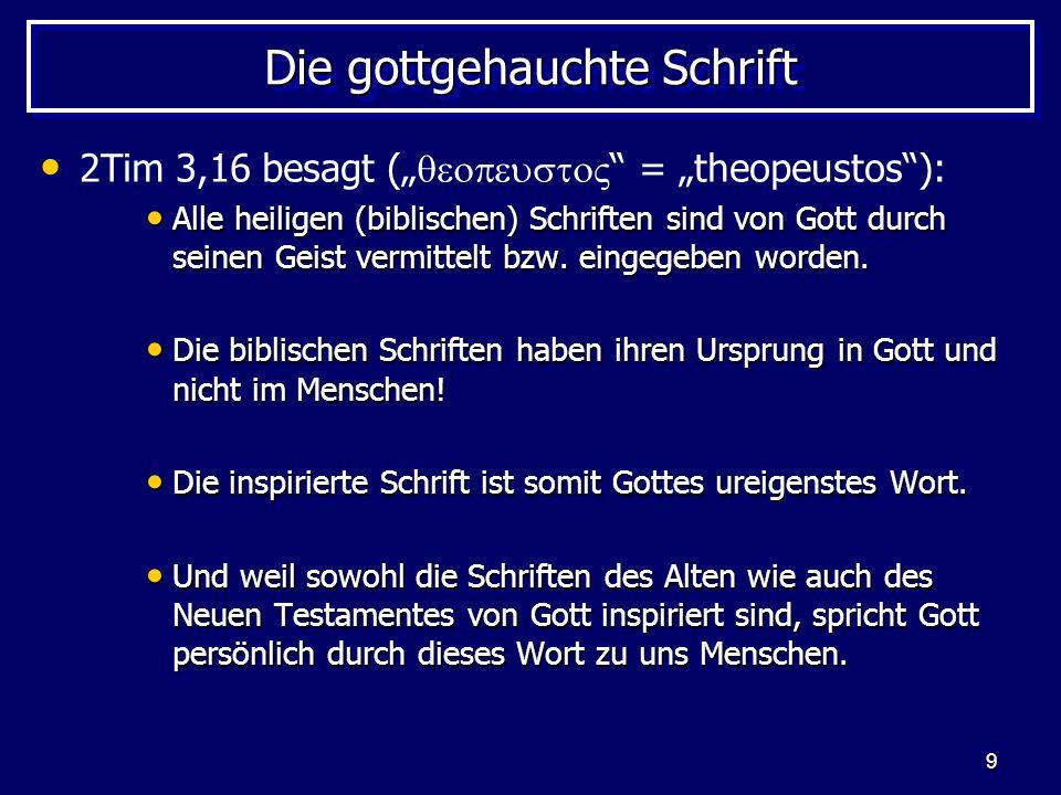 9 Die gottgehauchte Schrift 2Tim 3,16 besagt ( = theopeustos): Alle heiligen (biblischen) Schriften sind von Gott durch seinen Geist vermittelt bzw.
