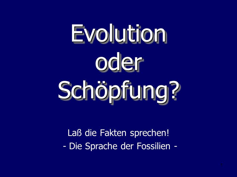 62 Fossilien heute - Jones Jones (Evolutionist) stellt fest: –Bei den Fossilien gibt es – als wollten sie Darwins ganzer Idee des allmählichen Wandels Hohn sprechen - häufig große Sprünge von einer Form zur nächsten.
