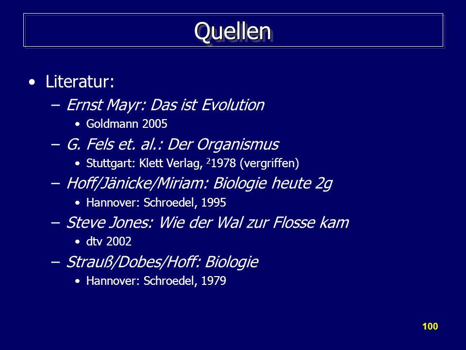 100 QuellenQuellen Literatur: –Ernst Mayr: Das ist Evolution Goldmann 2005 –G. Fels et. al.: Der Organismus Stuttgart: Klett Verlag, 2 1978 (vergriffe