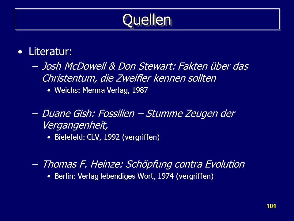 101 QuellenQuellen Literatur: –Josh McDowell & Don Stewart: Fakten über das Christentum, die Zweifler kennen sollten Weichs: Memra Verlag, 1987 –Duane
