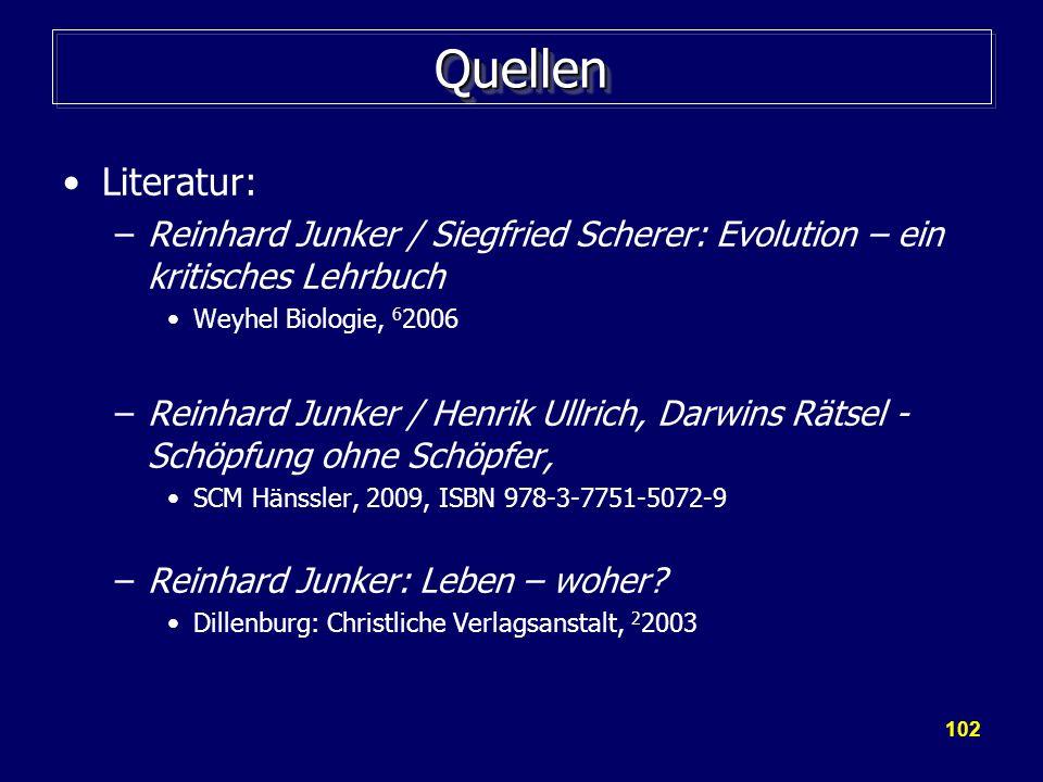 102 QuellenQuellen Literatur: –Reinhard Junker / Siegfried Scherer: Evolution – ein kritisches Lehrbuch Weyhel Biologie, 6 2006 –Reinhard Junker / Hen