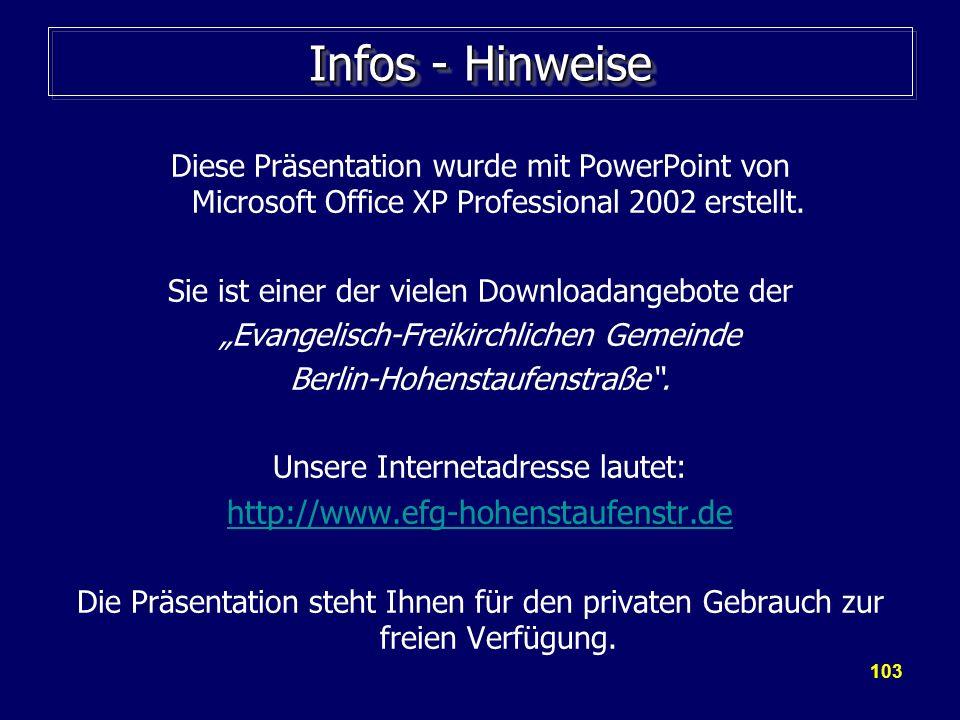 103 Infos - Hinweise Diese Präsentation wurde mit PowerPoint von Microsoft Office XP Professional 2002 erstellt. Sie ist einer der vielen Downloadange