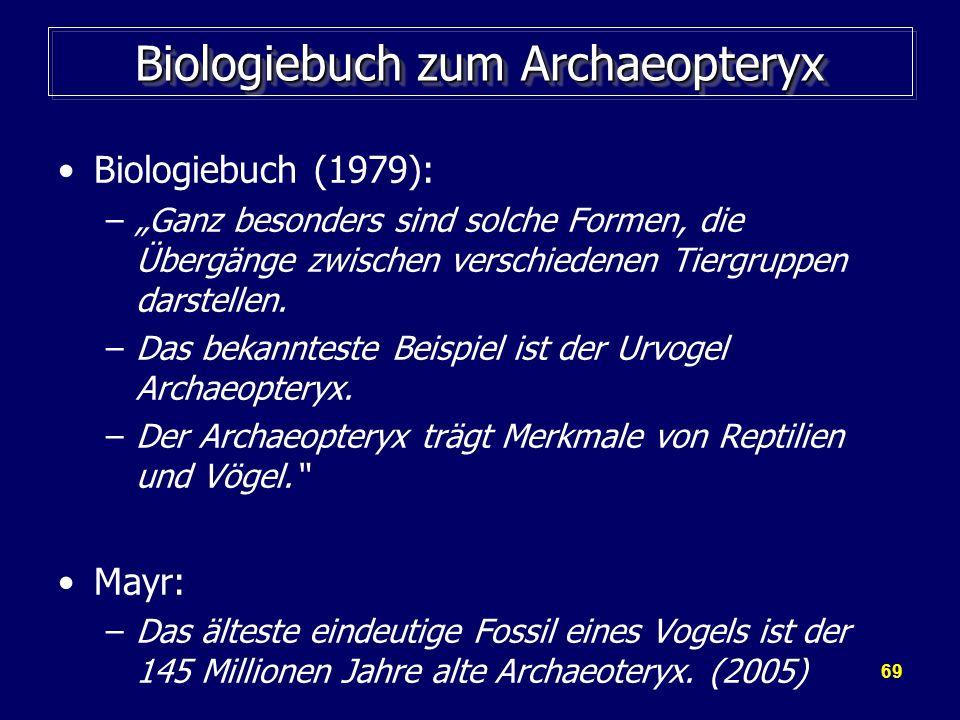 69 Biologiebuch zum Archaeopteryx Biologiebuch (1979): –Ganz besonders sind solche Formen, die Übergänge zwischen verschiedenen Tiergruppen darstellen