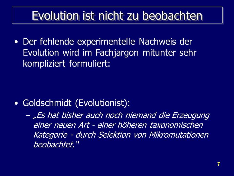 7 Evolution ist nicht zu beobachten Der fehlende experimentelle Nachweis der Evolution wird im Fachjargon mitunter sehr kompliziert formuliert: Goldsc