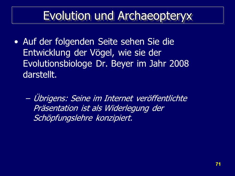 71 Evolution und Archaeopteryx Auf der folgenden Seite sehen Sie die Entwicklung der Vögel, wie sie der Evolutionsbiologe Dr. Beyer im Jahr 2008 darst