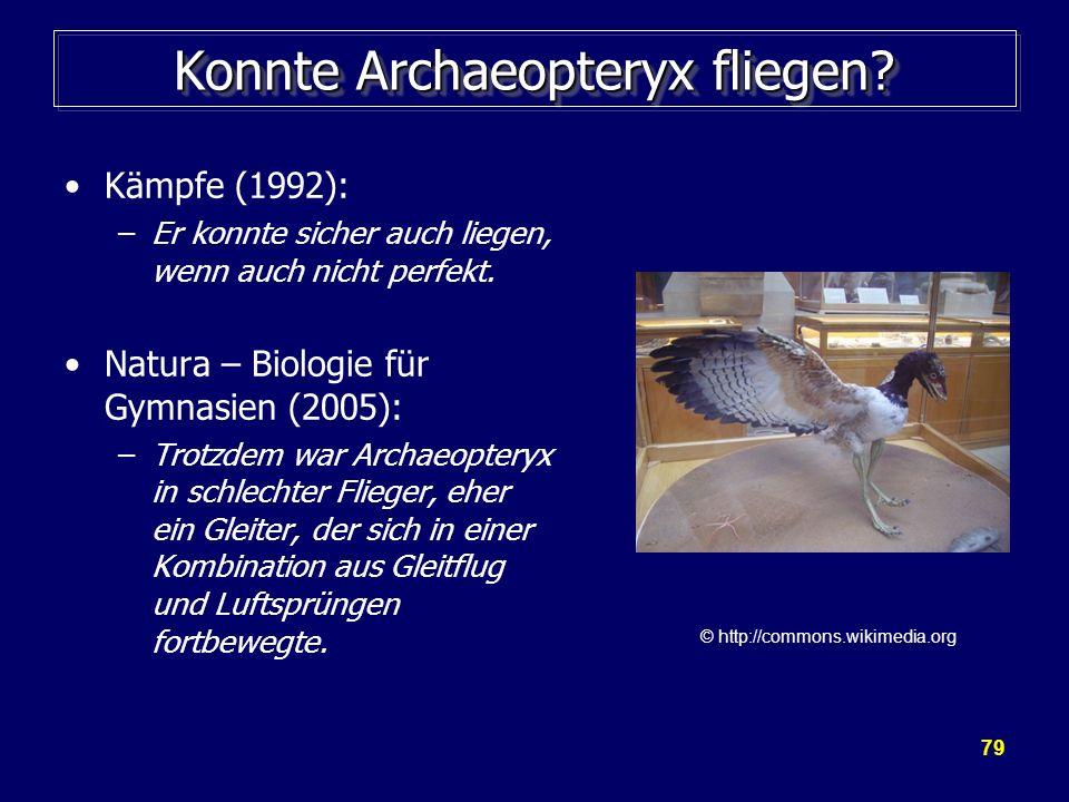 79 Konnte Archaeopteryx fliegen? Kämpfe (1992): –Er konnte sicher auch liegen, wenn auch nicht perfekt. Natura – Biologie für Gymnasien (2005): –Trotz